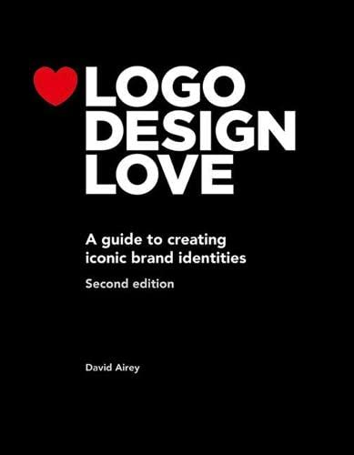 Logo Design Love: A guide to creating iconic brand identities by David Airey