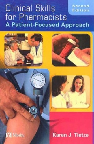 Clinical Skills for Pharmacists: A Patient-focused Approach By Karen J. Tietze, PharmD