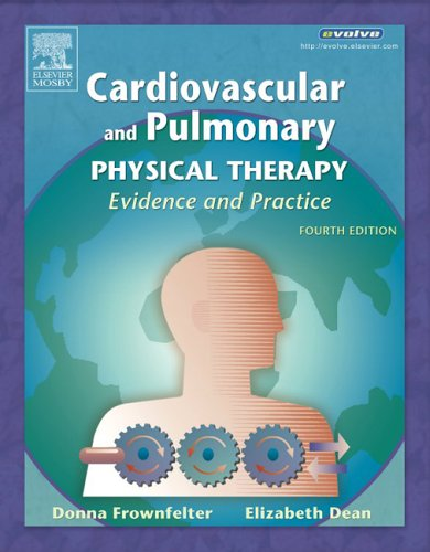 Cardiovascular and Pulmonary Physical Therapy: Evidence and Practice By Donna Frownfelter, MA, PT, RPT, CCS (Programs in Physical Therapy, Northwestern University; Committed to Excellence, Glenview, IL)
