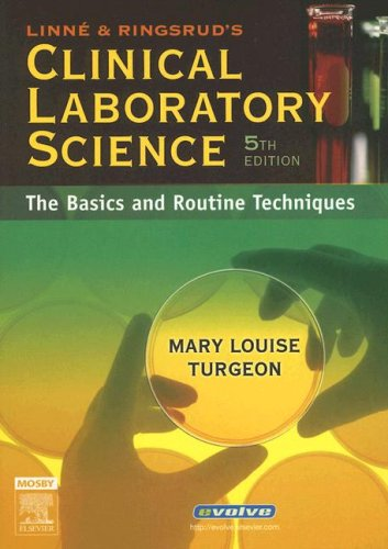 Linne and Ringsrud's Clinical Laboratory Science: The Basics and Routine Techniques By Mary Louise Turgeon