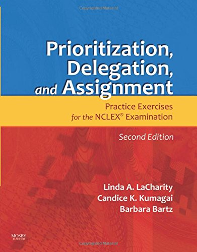 Prioritization, Delegation, and Assignment: Practice Exercises for the NCLEX Examination by Linda A. LaCharity