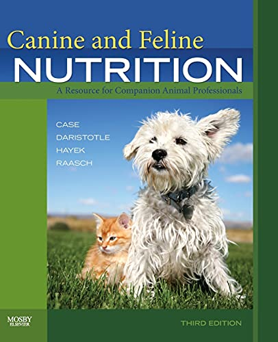 Canine and Feline Nutrition: A Resource for Companion Animal Professionals By Linda P. Case