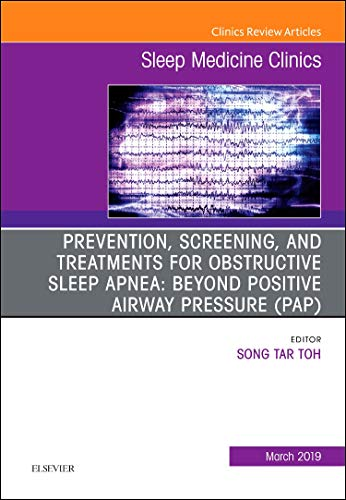 Prevention, Screening and Treatments for Obstructive Sleep Apnea: Beyond PAP, An Issue of Sleep Medicine Clinics By Song Tar Toh, MMED, FAMS, Mmed, MRCSEd, MBBS