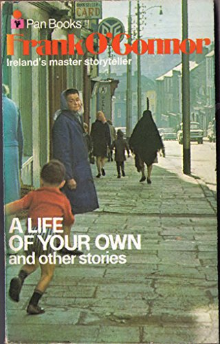 Life of Your Own and Other Stories By Frank O'Connor