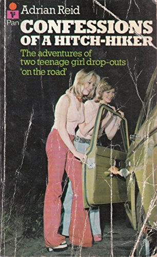 Confessions of a Hitch-hiker: The adventures of two teenage girl drop-outs 'on the road' by Adrian Reid