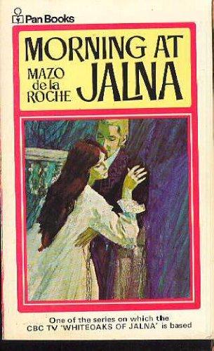 Morning at Jalna (Whiteoaks of Jalna saga / Mazo De la Roche) By Mazo Roche