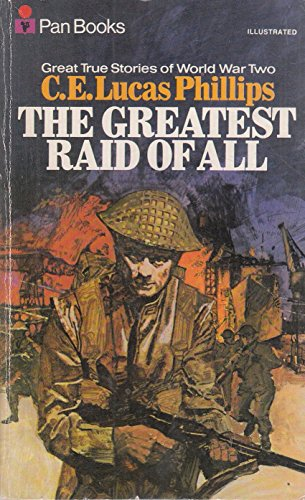 The Greatest Raid of All By C.E.Lucas Phillips