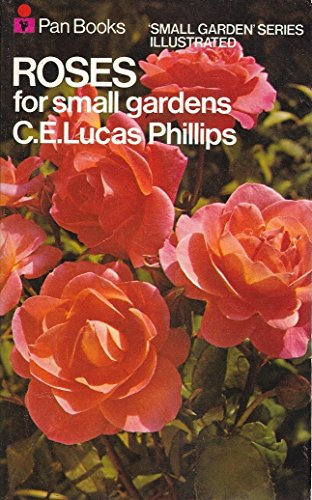 Roses for Small Gardens By C.E.Lucas Phillips