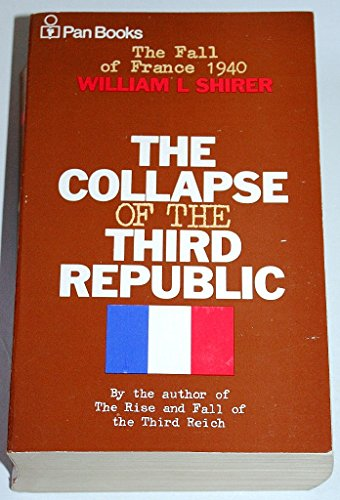 The Collapse of the Third Republic: An Inquiry into the Fall of France in 1940 By William L. Shirer
