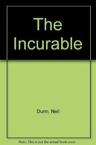 The Incurable By Nell Dunn