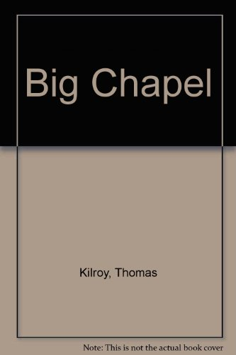 Big Chapel By Thomas Kilroy
