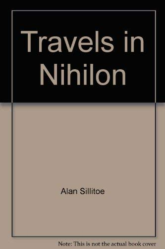 Travels in Nihilon By Alan Sillitoe