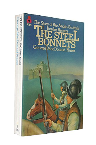 The Steel Bonnets: Story of the Anglo-Scottish Border Reivers By George MacDonald Fraser