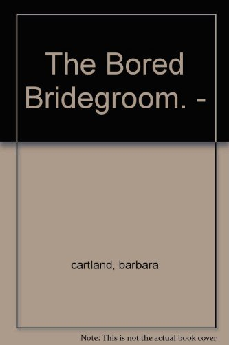 Bored Bridegroom By Barbara Cartland