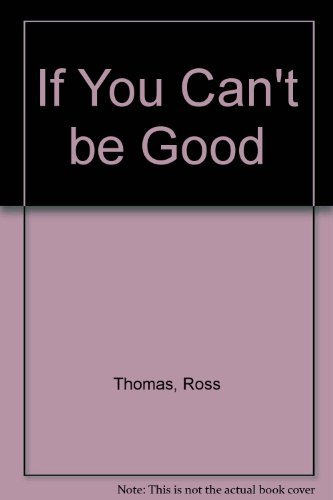If You Can't be Good By Ross Thomas