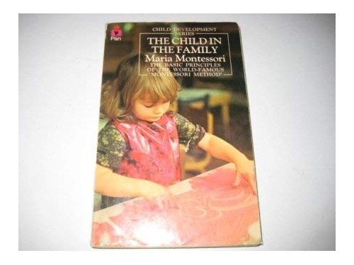 The Child in the Family By Maria Montessori