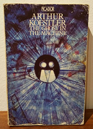 Ghost in the Machine The Ghost in the Machine By Arthur Koestler