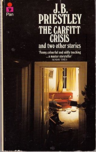 Carfitt Crisis and Two Other Stories By J. B. Priestley