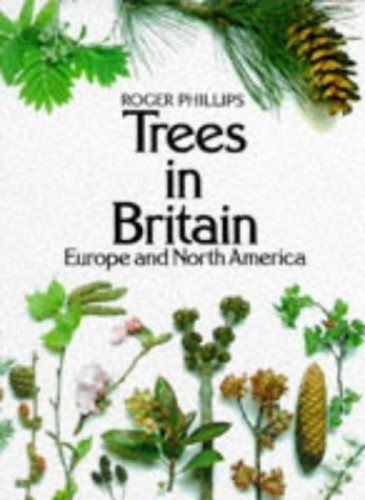 Trees in Britain, Europe and North America by Roger Phillips