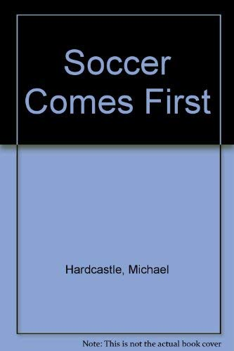 Soccer Comes First By Michael Hardcastle