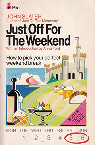Just Off for the Weekend: Slater's Hotel Guide by John Slater