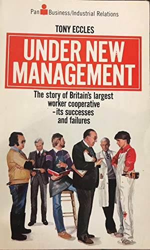 Under New Management: The Story of Britain's Largest Worker Co-operative - and Why it Failed (Pan business / industrial relations) By Tony Eccles