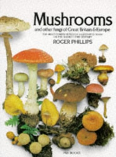Mushrooms and Other Fungi of Great Britain and Europe by Roger Phillips
