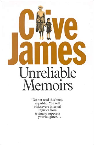 Unreliable Memoirs: Autobiography by Clive James