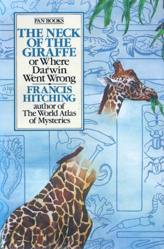The Neck of the Giraffe or Where Darwin Went Wrong By Francis Hitching