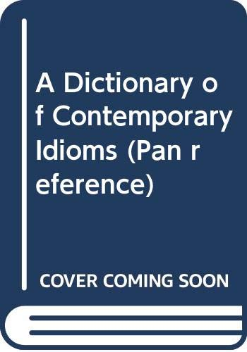 A Dictionary of Contemporary Idioms By Martin H. Manser