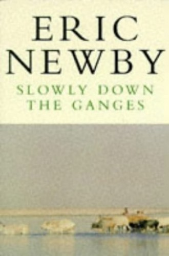 Slowly Down the Ganges (Picador Books) By Eric Newby
