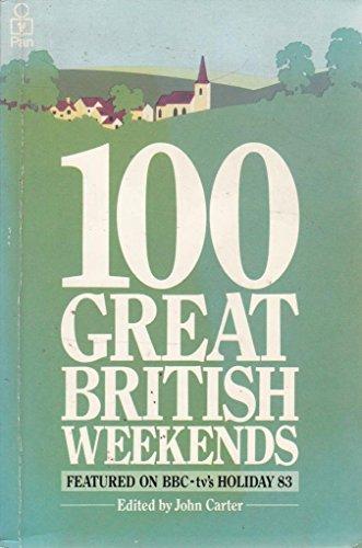 100 Great British Weekends By John Carter