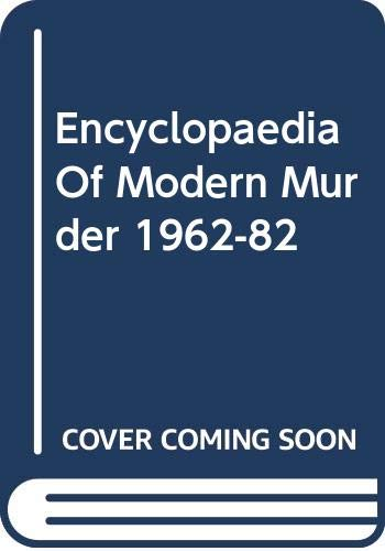 Encyclopaedia Of Modern Murder 1962-82 By Edited by Colin Wilson