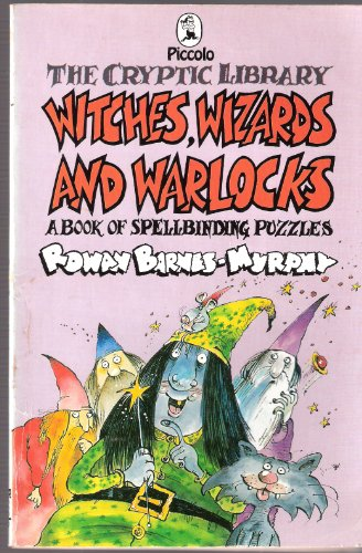 Witches, Wizards and Warlocks By Edited by Rowan Barnes-Murphy
