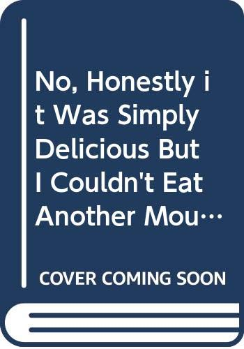 No, Honestly it Was Simply Delicious But I Couldn't Eat Another Mouthful By George Moule