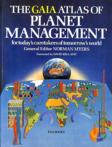 The Gaia Atlas of Planet Management: For Today's Caretakers of Tomorrow's World by Norman Myers