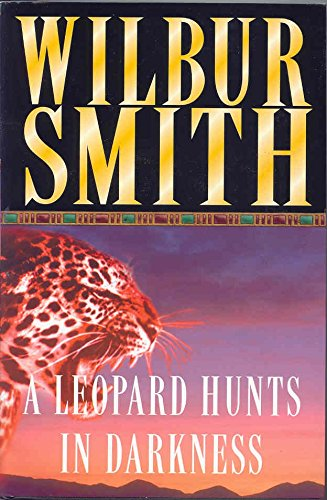 The Leopard Hunts In Darkness : By Wilbur Smith