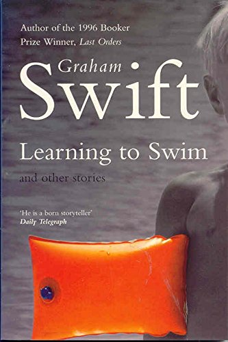Learning to Swim and Other Stories By Graham Swift