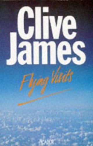 Flying Visits By Clive James