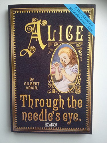 Alice Through the Needle's Eye By Gilbert Adair