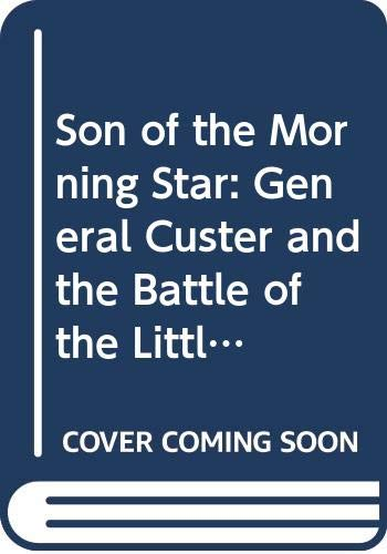 Son of the Morning Star: General Custer and the Battle of the Little Bighorn (Picador Books) By Evan S. Connell