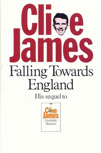 Falling Towards England : Unreliable Memoirs II By Clive James