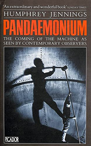 Pandaemonium, 1660-1886: Coming of the Machine as Seen by Contemporary Observers (Picador Books) Volume editor Mary-Lou Jennings