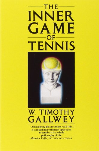 The Inner Game of Tennis By W. Timothy Gallwey