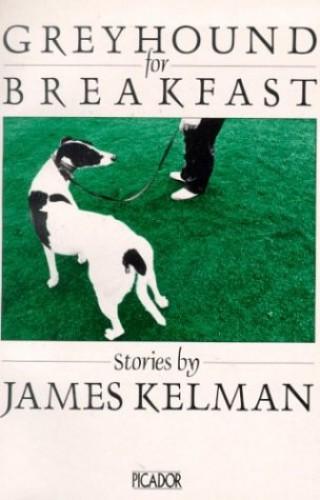 Greyhound for Breakfast By James Kelman