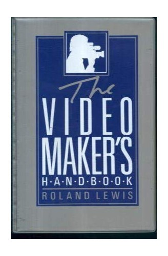 The Video Maker's Handbook By Roland Lewis