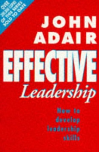 Effective Leadership (NEW REVISED EDITION) By John Adair