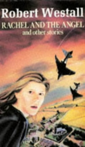 Rachel and the Angel and Other Stories By Robert Westall