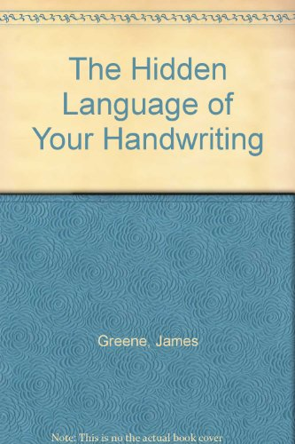 The Hidden Language of Your Handwriting By James Greene