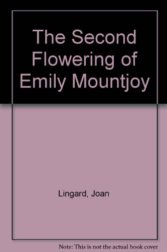 The Second Flowering of Emily Mountjoy By Joan Lingard